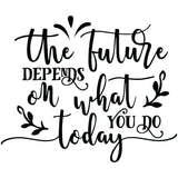 The Future Depends On What You Do Today Vinyl Wall Art