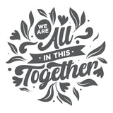 We are In This Together  Vinyl Wall Art