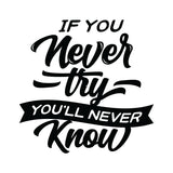 If You Never Try, You Will Never Know Vinyl Wall Art