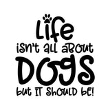 Life Isn't About Dogs Vinyl Wall Art