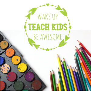 Wake Up, Teach Kids, Be Awesome Vinyl Wall Art