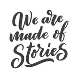 We Are Made Of Stories Vinyl Wall Art