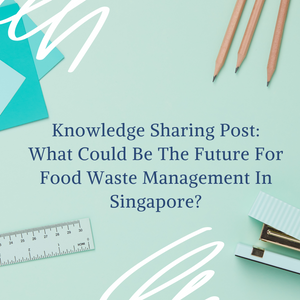 What Could Be The Future For Food Waste Management In Singapore?