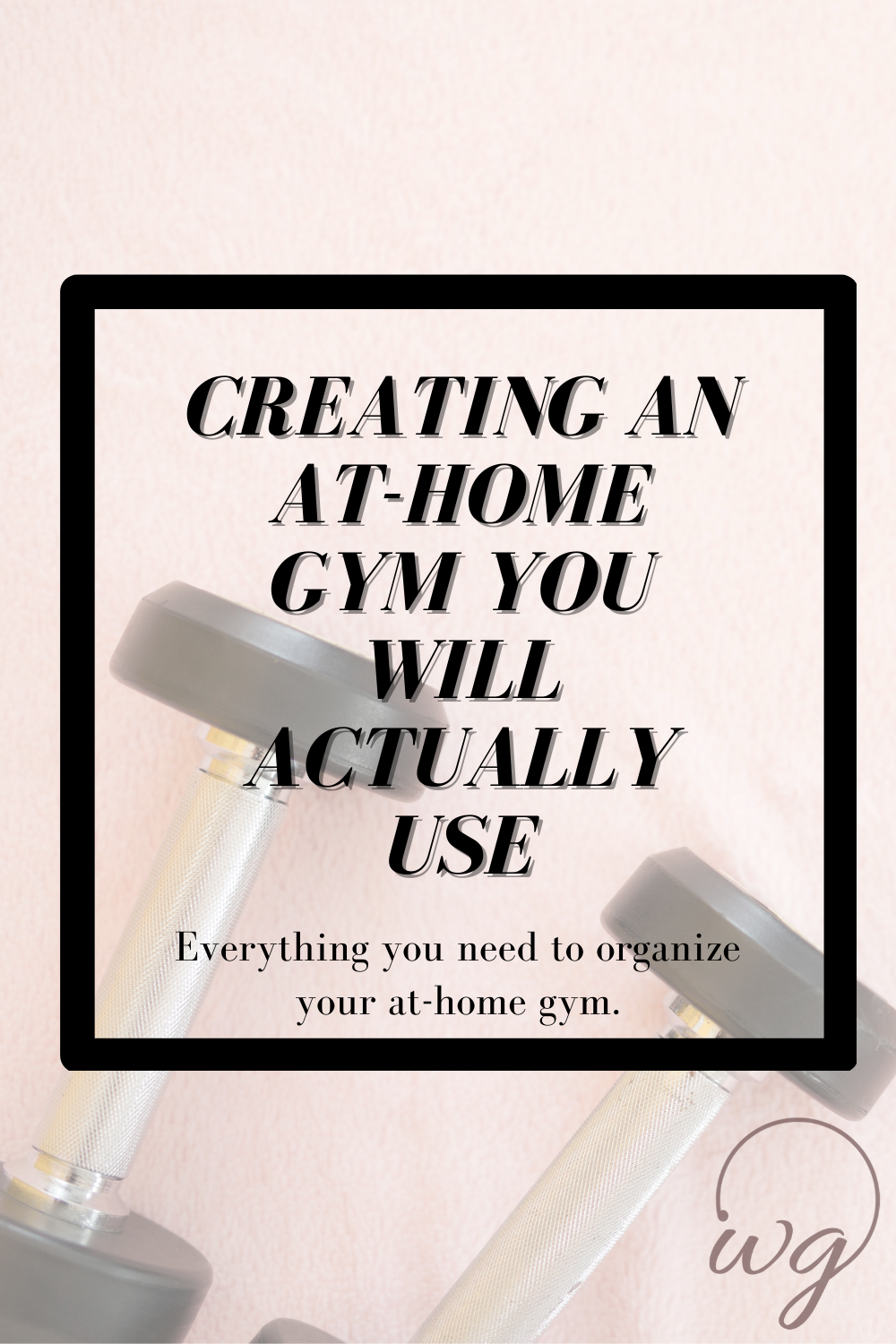 Creating An At-Home Gym You Actually Want To Use