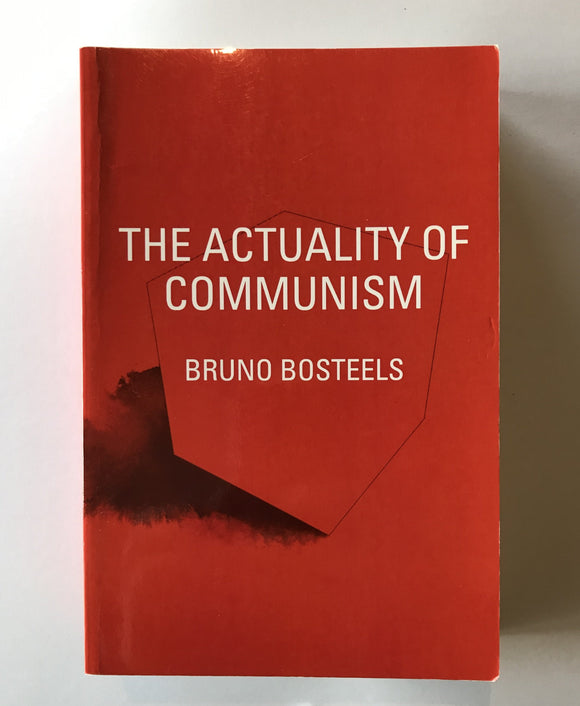 Bosteels, Bruno - The Actuality of Communism