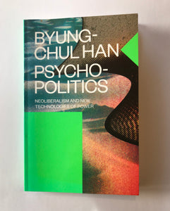 Han, Byung-Chul - Psycho-Politics: Neoliberalism and New Technologies of Power