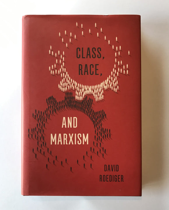 Roediger, David - Class, Race, and Marxism