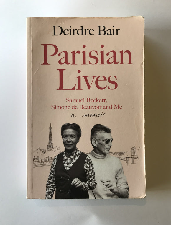 Bair, Deirdre - Parisian Lives: Samuel Beckett, Simone de Beauvoir and Me