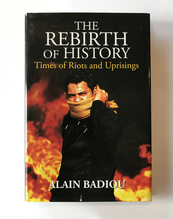Badiou, Alain - The Rebirth of History: Times of Riots and Uprisings