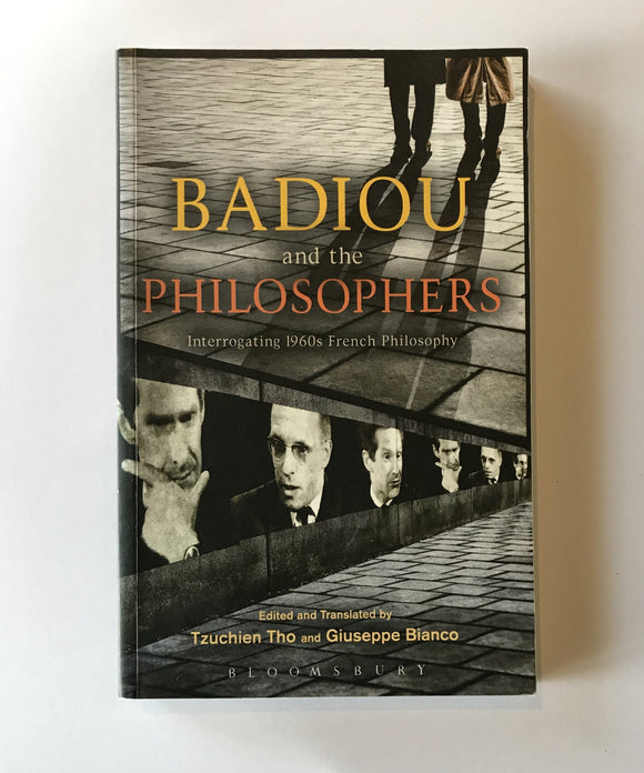 Tho, Tzuchien & Bianco, Giuseppe (Ed.) - Badiou and the Philosophers: Interrogating 1960's French Philosophy