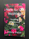 Odell, Jenny -How to Do Nothing, Resisting the Attention Economy