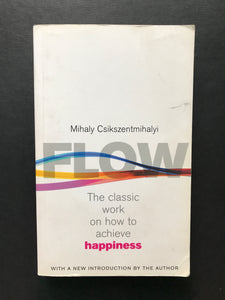 Csikszentmihalyi, Mihaly -Flow, The Classic Work on How to Achieve Happiness