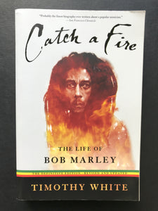 White, Timothy-Catch a Fire, The Life and Times of Bob Marley