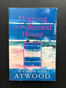 Atwood, Margaret -Morning in the Burned House