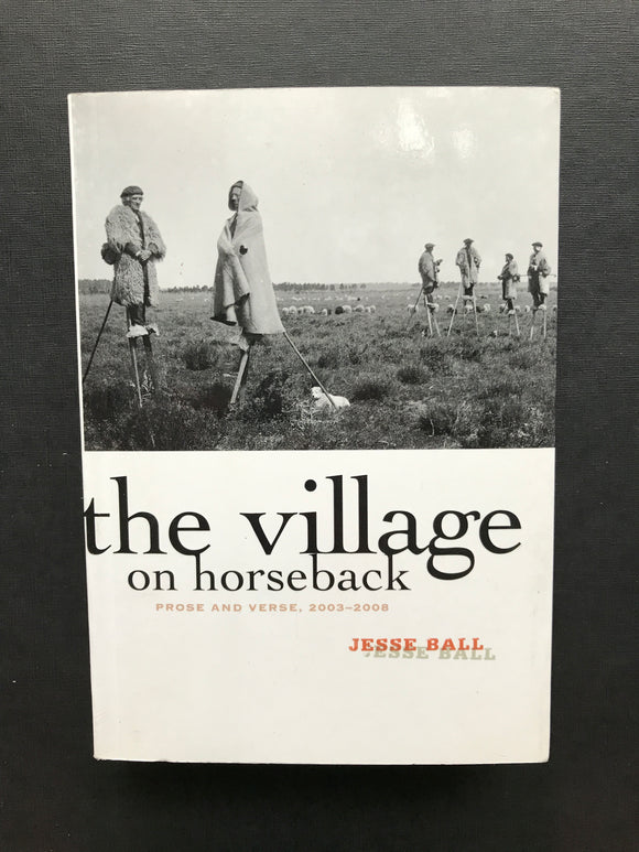 Ball, Jesse -The Village on Horseback, Prose and Verse, 2003-2008