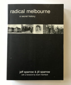 Sparrow, Jeff & Sparrow, Jill - Radical Melbourne: A Secret History