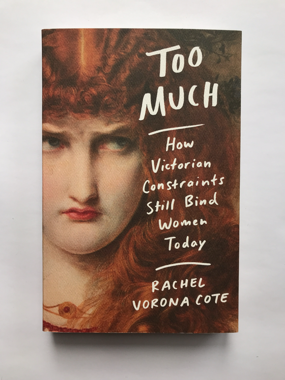 Cote, Verona Rachel -Too Much, How Victorian Constraints Still Bind Women Today