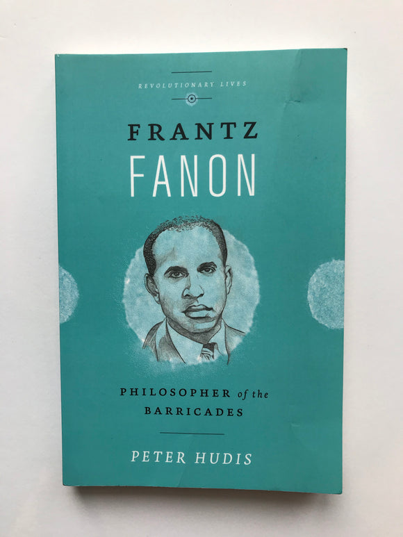 Hudis, Peter -Frantz Fanon, Philosopher of the Barricades
