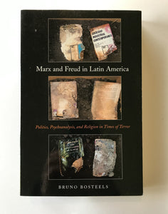 Bosteels, Bruno - Marx and Freud in Latin America: Politics, Psychoanalysis, and Religion in Times of Terror