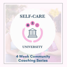 Load image into Gallery viewer, Self Care University (4 Week Community Coaching Program)