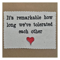 It's Remarkable How Long We Tolerated Each Other Embroidered Card