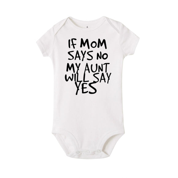 If Mom Says No My Aunt Will Say Yes Funny Newborn Baby Romper