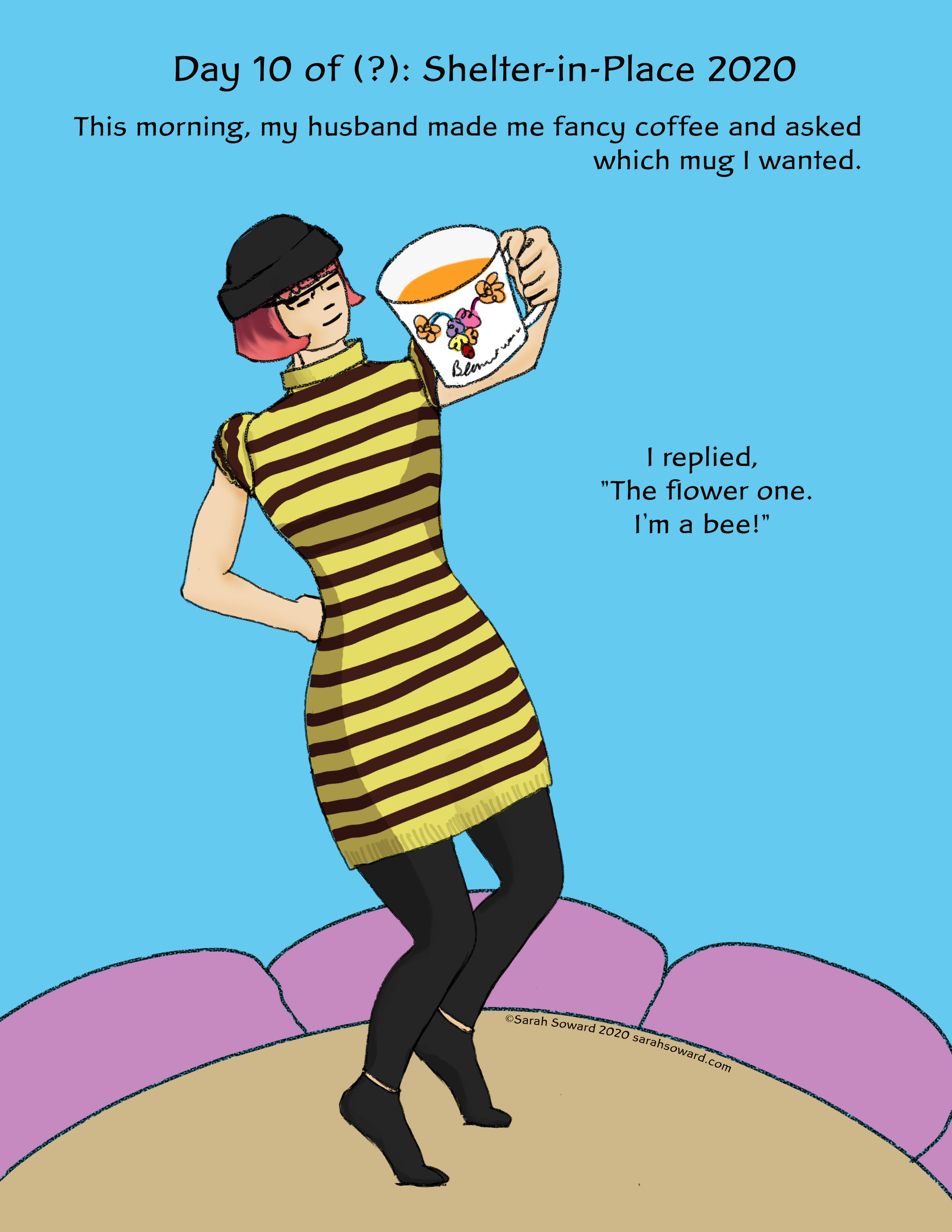 Image of a woman in a striped dress standing in a giant flower holding a much. The text reads, This morning, my husband made me fancy coffee and asked which mug I wanted. I replied, The flower one. I'm a bee!