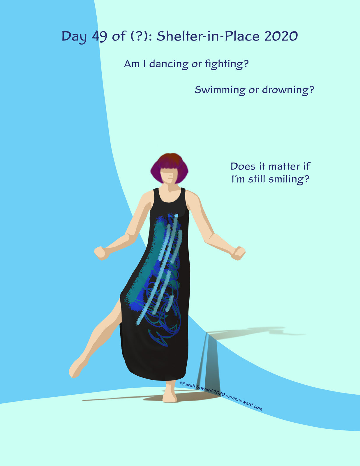 A woman wearing an black dress with a large abstract splash print on it postures oddly, sort of dancing, sort of not. The text on the image reads  Am I dancing or fighting? Swimming or drowning? Does it matter if I'm still smiling?