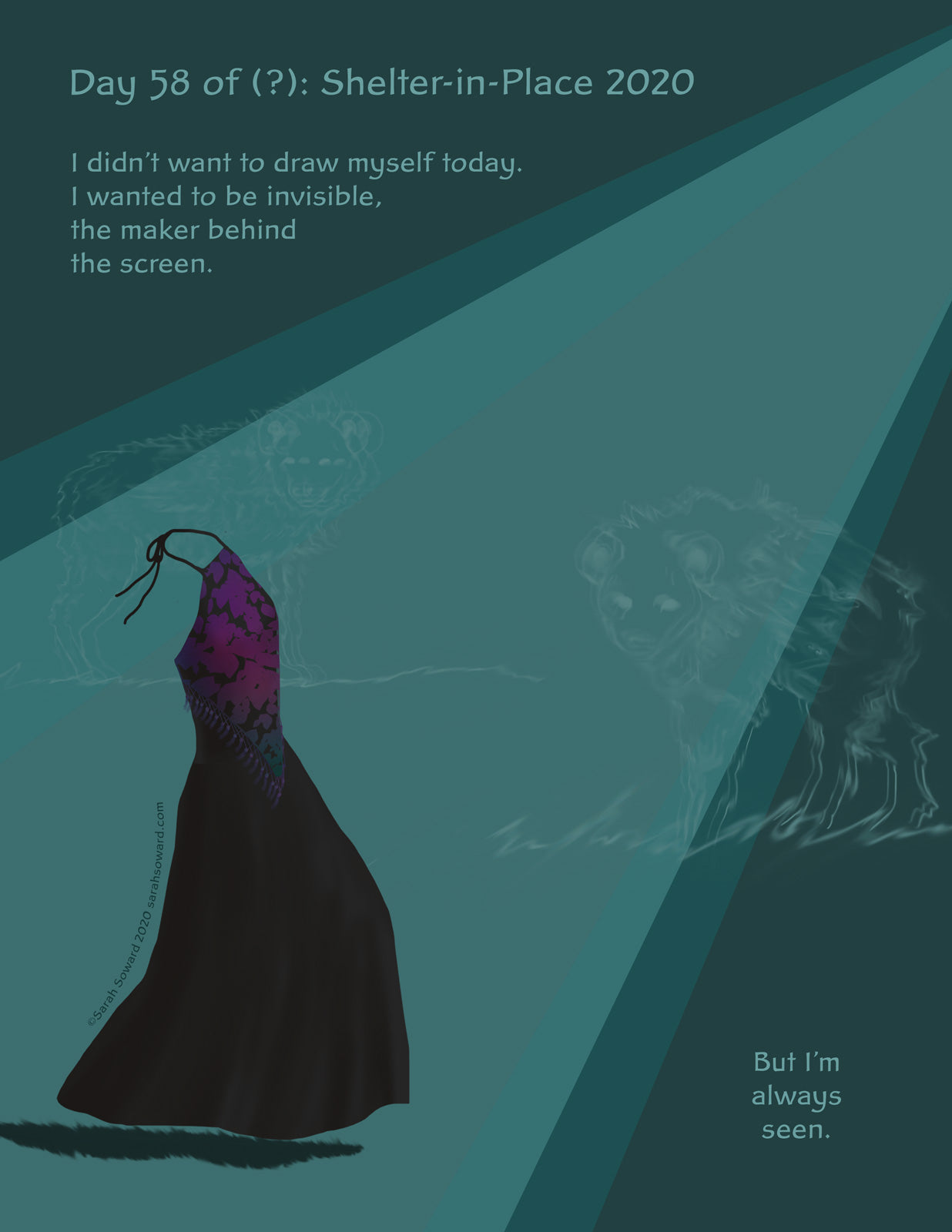 A dress floats by in a spotlight, looking like it's worn by an invisible woman. It's floating past hyenas. The text on the image reads  I didn't want to draw myself today.I wanted to be invisible,the maker behind the screen. But I'm always seen.
