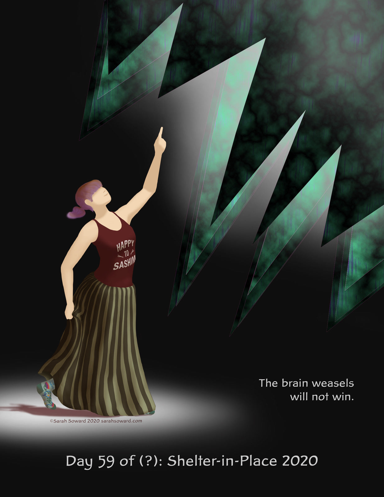 A woman stands, defiantly pointing at a giant glowing maw above her. Her shirt reads, Happy to sashimi. Her sock reads, Stop Talking. The text on the image reads  The brain weasels will not win.