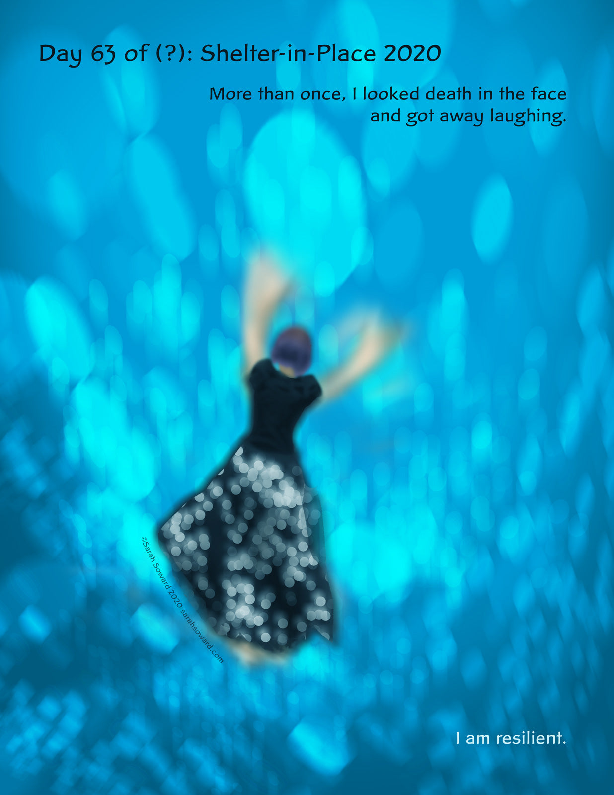A woman wearing a polkadot skirt and a black shirt is in a field of blue, with light, and possibly bubbles. She might be swimming. She might be panicking. She might be having the ride of her life. Maybe all of it. The text on the image reads, More than once, I looked death in the face and got away laughing. I am resilient.