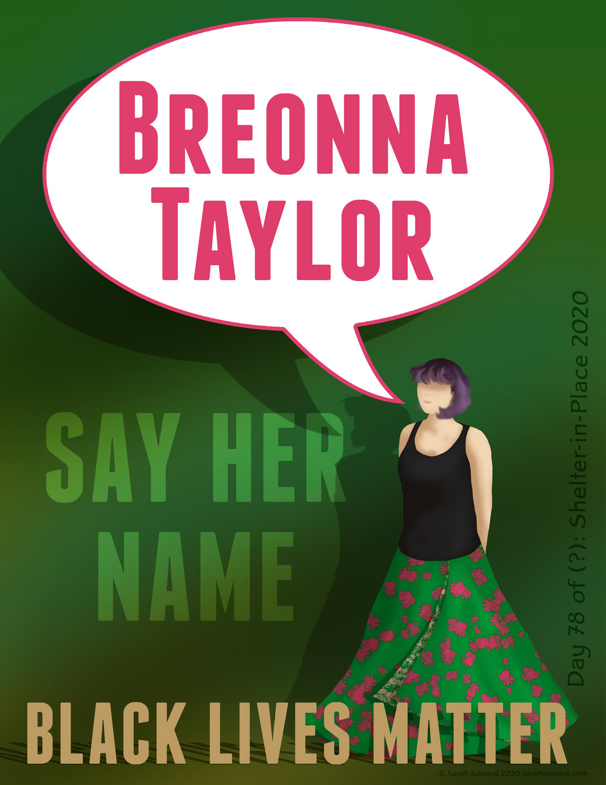 The text on the image is the important part. It reads, Breonna Taylor, Say Her Name, Black Lives Matter. A talk bubble surrounds the name Breonna Taylor and is being spoken by a white lady, me, in a green skirt with pink flowers an a black tank top.