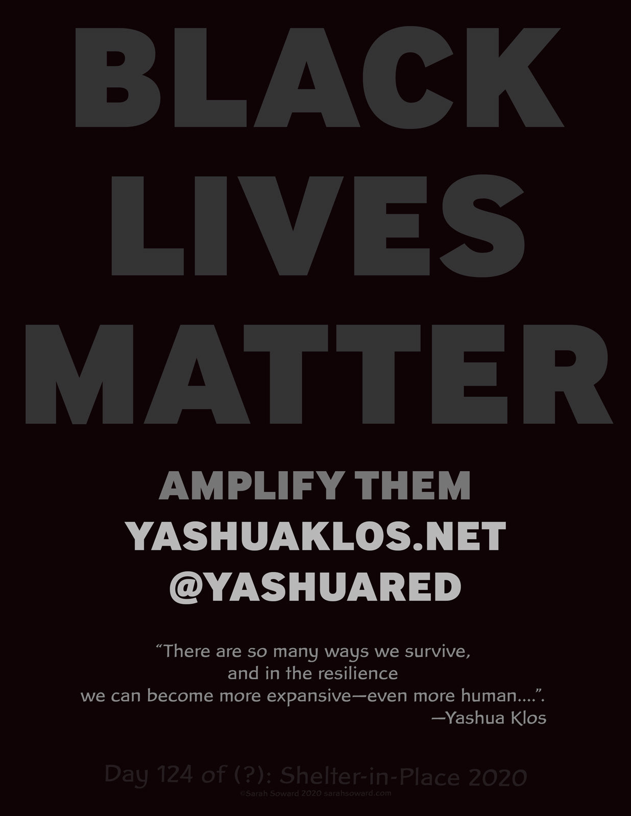 "The text on the image reads  Black Lives Matter Amplify Them yashuaklos.net  @yashuared  ""There are so many ways we survive, and in the resilience we can become more expansive—even more human...."". —Yashua Klos"