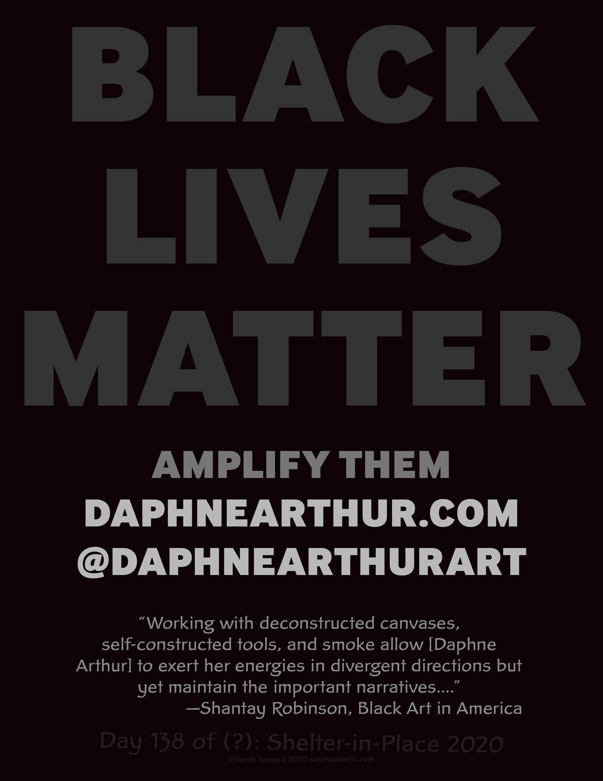 "This is a text based image. The text on the image reads BLACK LIVES MATTER AMPLIFY THEM daphnearthur.com @daphnearthurart ""Working with deconstructed canvases, self-constructed tools, and smoke allow [Daphne Arthur] to exert her energies in divergent directions but yet maintain the important narratives...."" —Shantay Robinson, Black Art in America"