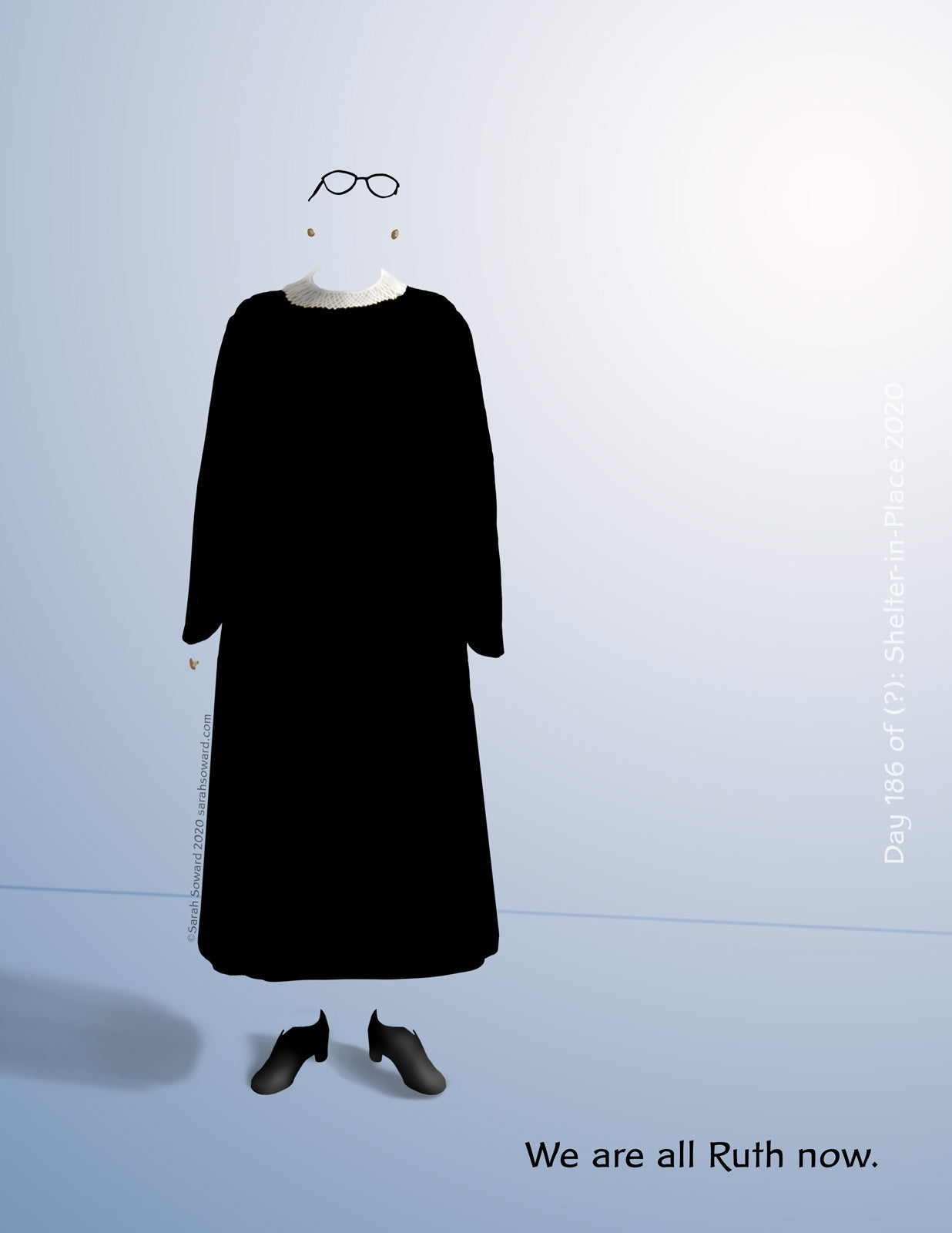 The image depicts Ruth Bader Ginsberg's shoes, glasses, jewelry, judicial robe, and her most often worn collar. The physical form of RBG is not present. She died of cancer a few days before this was drawn. The purpose of removing her physical form from the image is to honor her passing and to allow each of us to envision ourselves continuing the work she at which she excelled. The text on the image reads  We are all Ruth now.