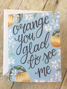 Orange you Glad to See Me Funny Card