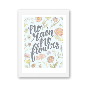 No Rain No Flowers - Inspirational Quote Art Print