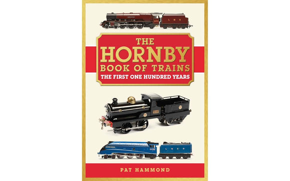 Hornby R8158 The Hornby Book of Trains - The Centenary Edition  by Pat Hammond