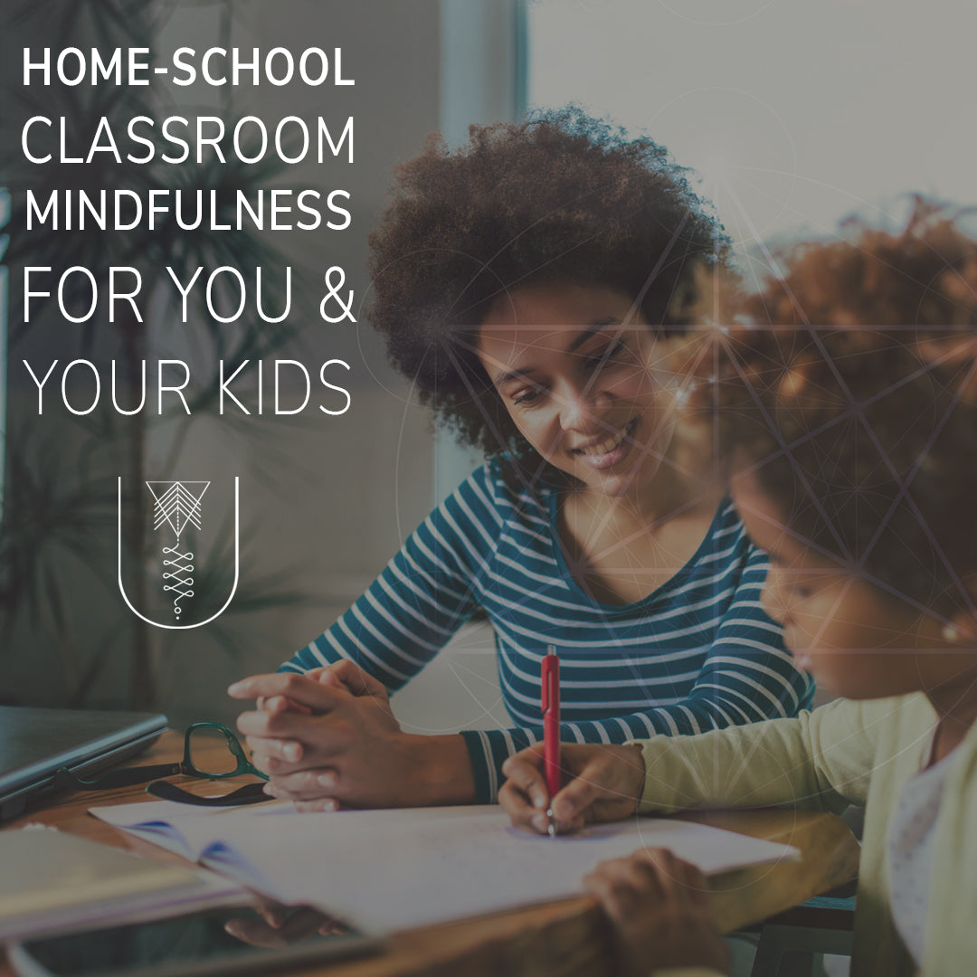 Home-School Classroom Mindfulness for You & Your Kids