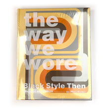 Load image into Gallery viewer, The Way We Wore: Black Style Then, 1st Edition, 2006