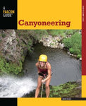 CANYONEERING. A GUIDE TO TECHNIQUES FOR WET AND DRY CANYONS
