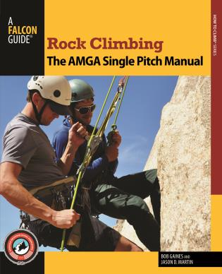 Rock Climbing. The AMGA Single Pitch Manual