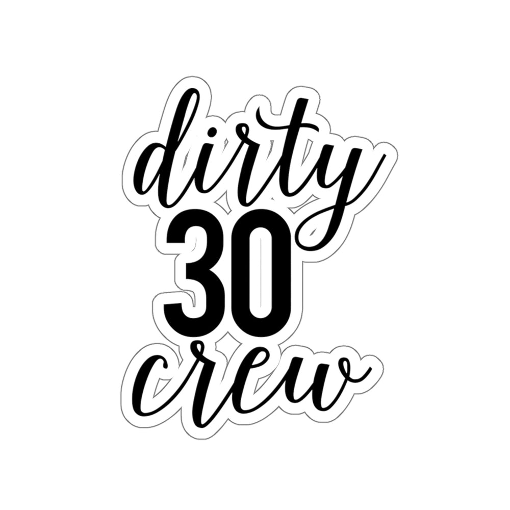 Dirty 30 Crew Sticker
