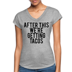 After This We're Getting Tacos Tri-Blend V-Neck T-Shirt