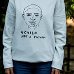 "Sweatshirt - ""a child, not a father"""