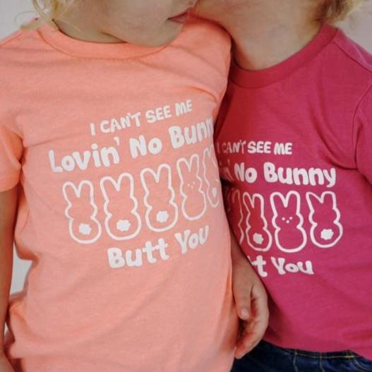 I CAN'T SEE ME LOVIN' NO BUNNY BUTT YOU KIDS SHIRT