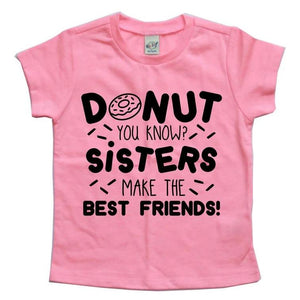DONUT YOU KNOW SISTERS MAKE THE BEST FRIENDS KIDS SHIRT