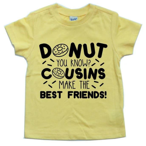 DONUT YOU KNOW COUSINS MAKE THE BEST FRIENDS KIDS SHIRT
