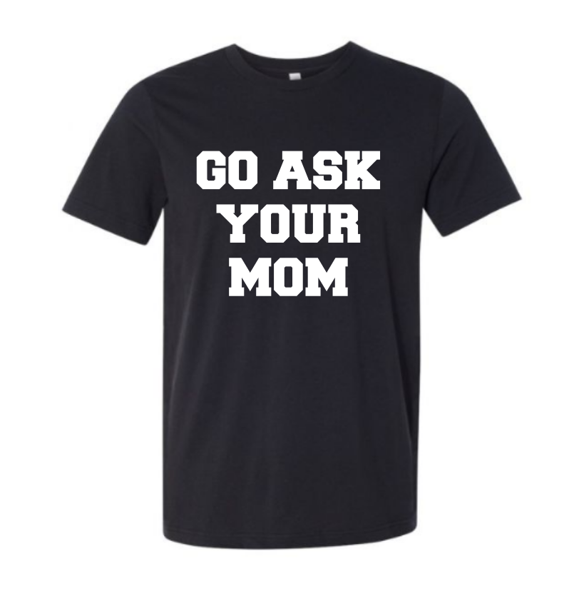 GO ASK YOUR MOM ADULT T-SHIRT