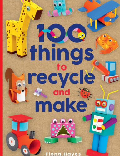 100 Things To Recycle and Make